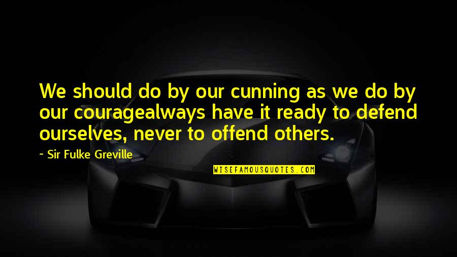 Bash Cd Quotes By Sir Fulke Greville: We should do by our cunning as we