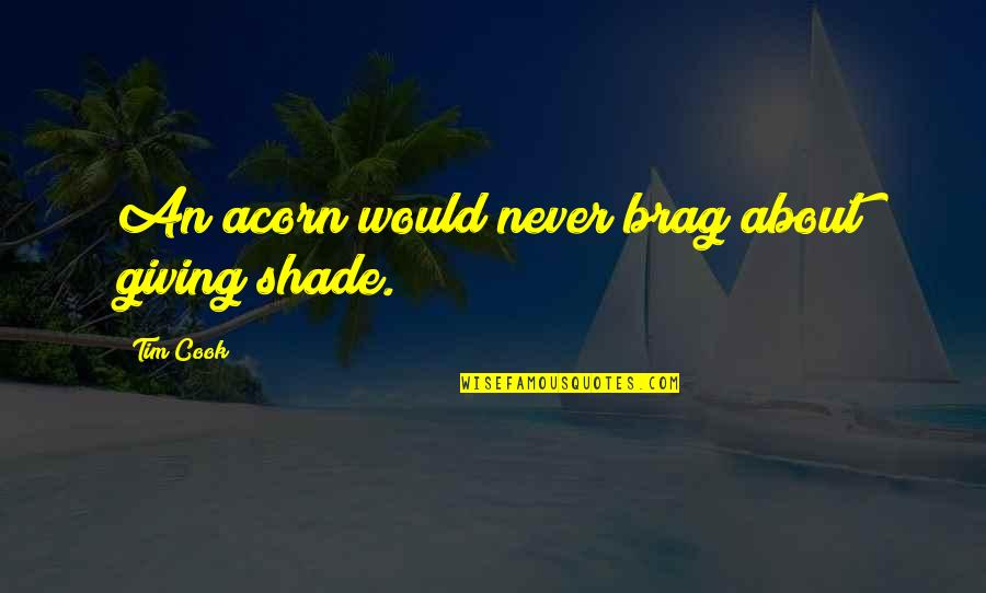 Bash Command Without Quotes By Tim Cook: An acorn would never brag about giving shade.
