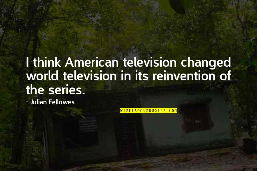 Bash Expand Single Quotes By Julian Fellowes: I think American television changed world television in