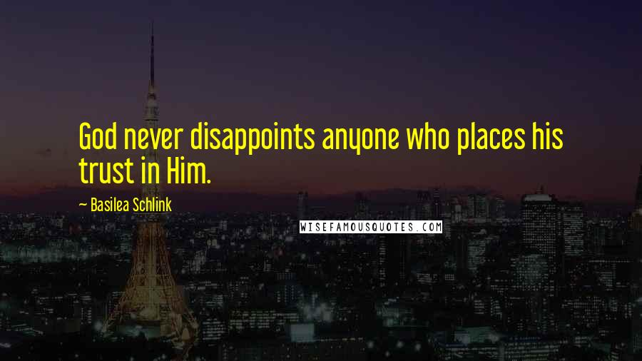 Basilea Schlink quotes: God never disappoints anyone who places his trust in Him.