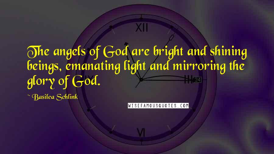 Basilea Schlink quotes: The angels of God are bright and shining beings, emanating light and mirroring the glory of God.