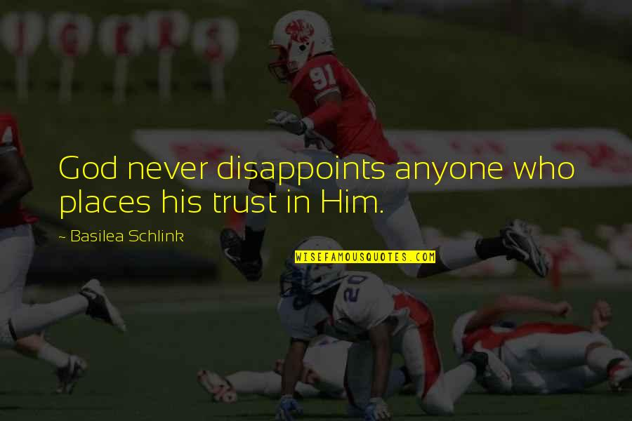 Basilea Schlink Quotes By Basilea Schlink: God never disappoints anyone who places his trust