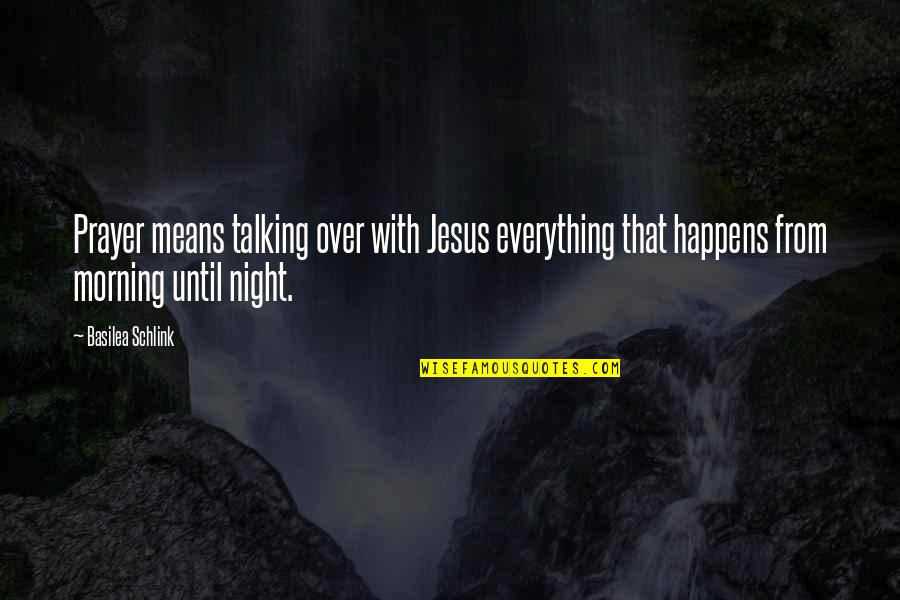 Basilea Schlink Quotes By Basilea Schlink: Prayer means talking over with Jesus everything that