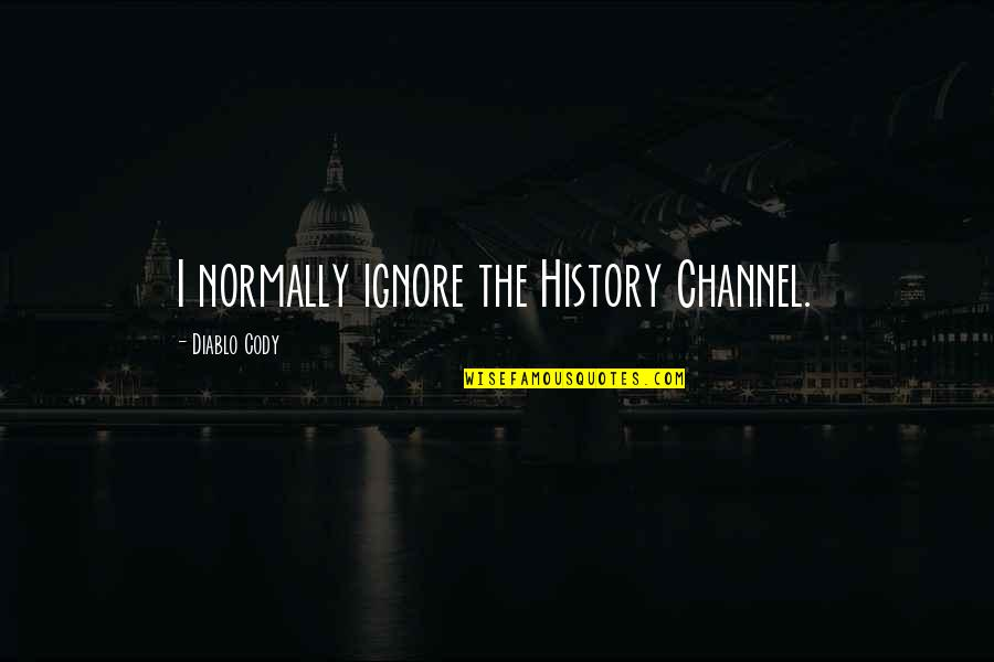 Basilides Quotes By Diablo Cody: I normally ignore the History Channel.