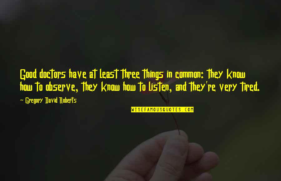Basilides Quotes By Gregory David Roberts: Good doctors have at least three things in