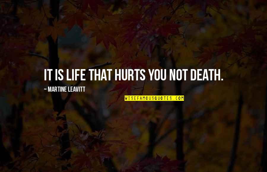 Basilides Quotes By Martine Leavitt: It is life that hurts you not death.