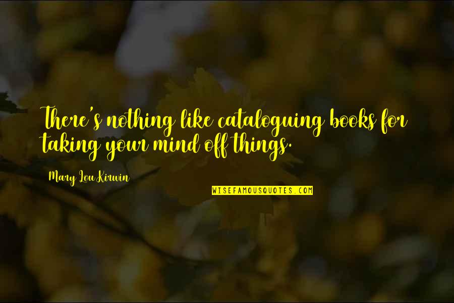 Basilides Quotes By Mary Lou Kirwin: There's nothing like cataloguing books for taking your