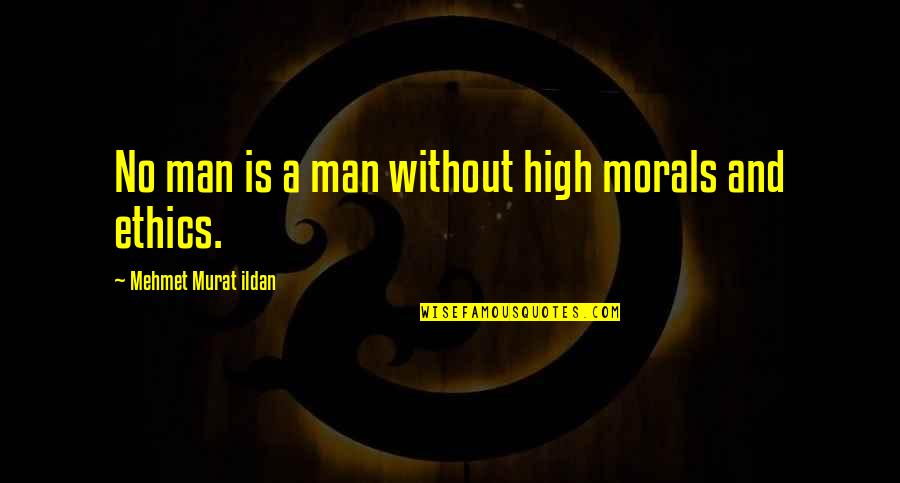 Basilides Quotes By Mehmet Murat Ildan: No man is a man without high morals