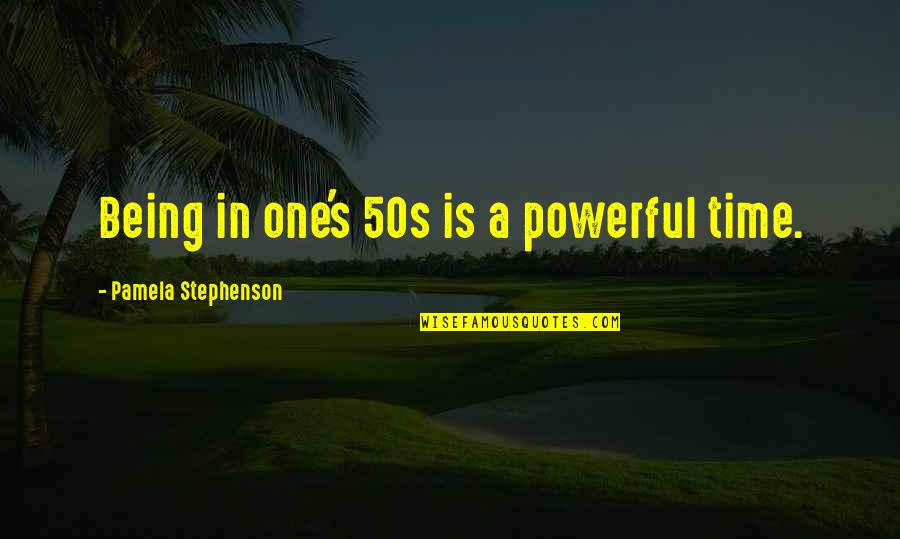 Basilides Quotes By Pamela Stephenson: Being in one's 50s is a powerful time.