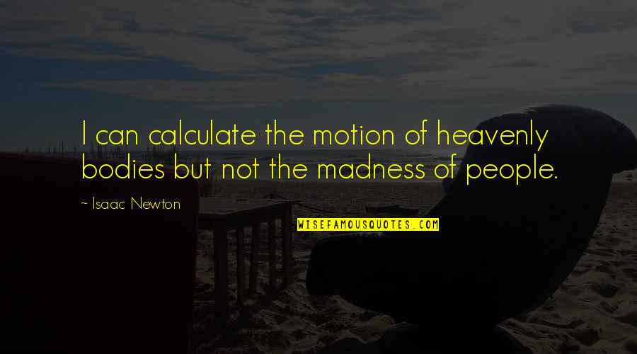 Basilio Quotes By Isaac Newton: I can calculate the motion of heavenly bodies