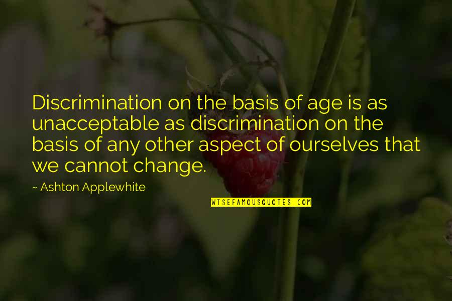 Basis Quotes By Ashton Applewhite: Discrimination on the basis of age is as