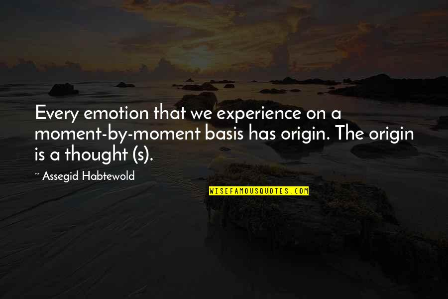 Basis Quotes By Assegid Habtewold: Every emotion that we experience on a moment-by-moment
