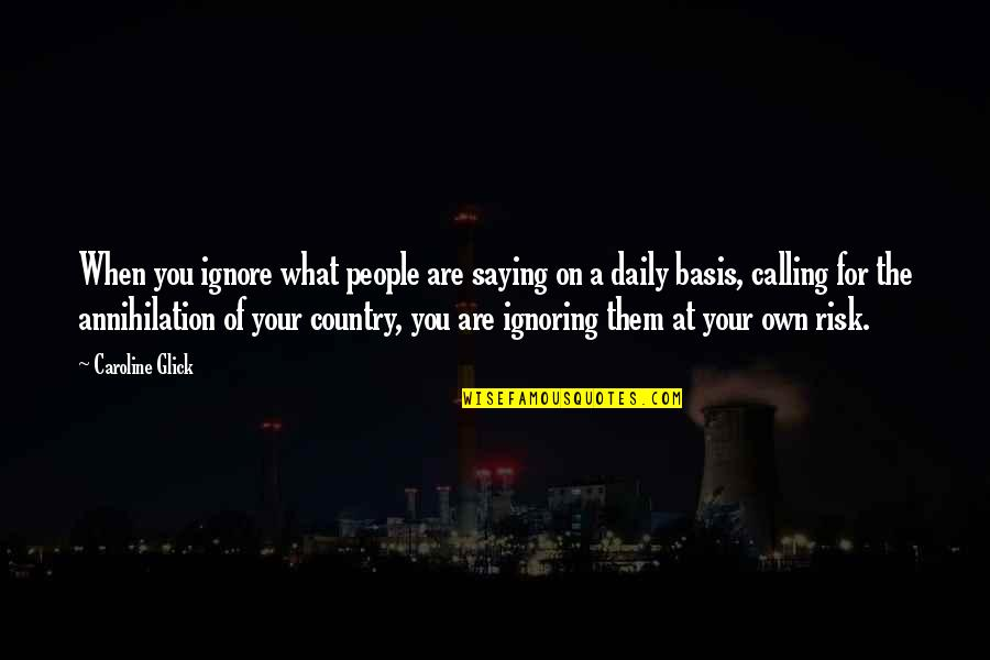 Basis Quotes By Caroline Glick: When you ignore what people are saying on