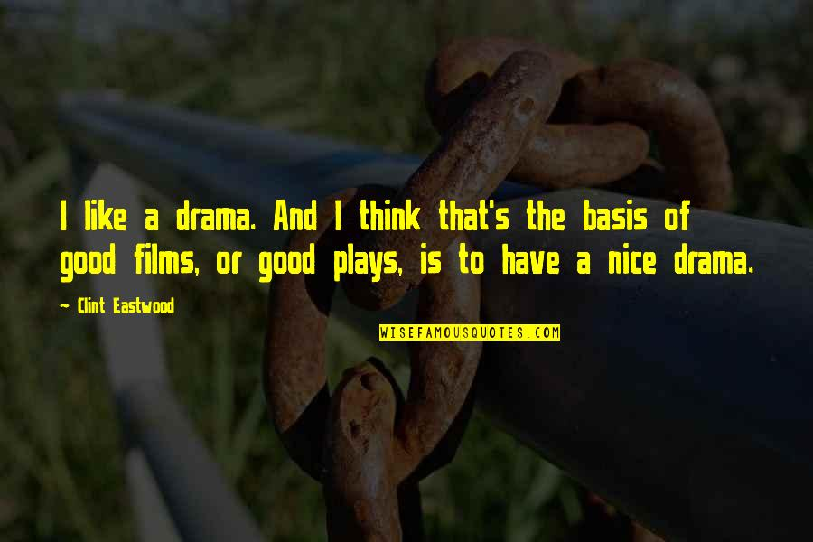 Basis Quotes By Clint Eastwood: I like a drama. And I think that's