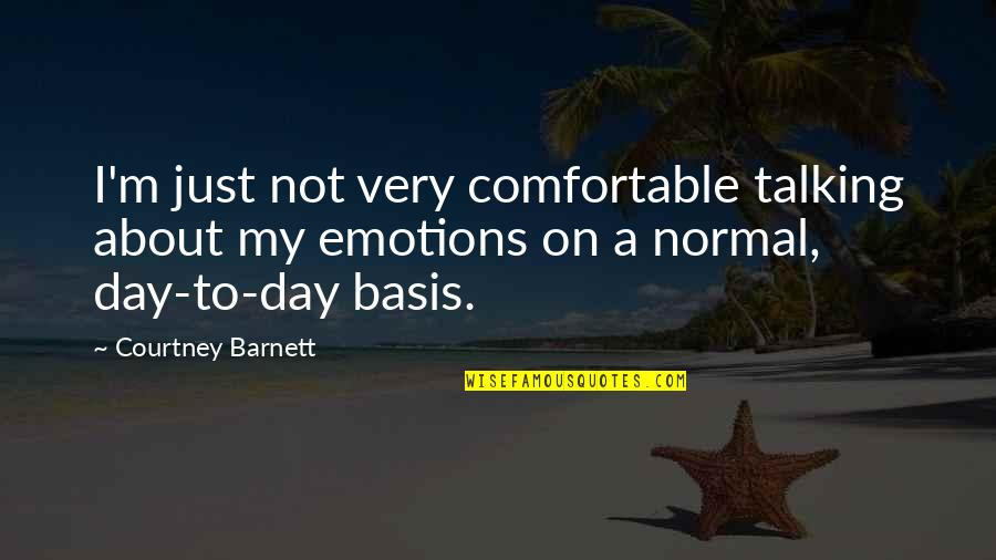 Basis Quotes By Courtney Barnett: I'm just not very comfortable talking about my
