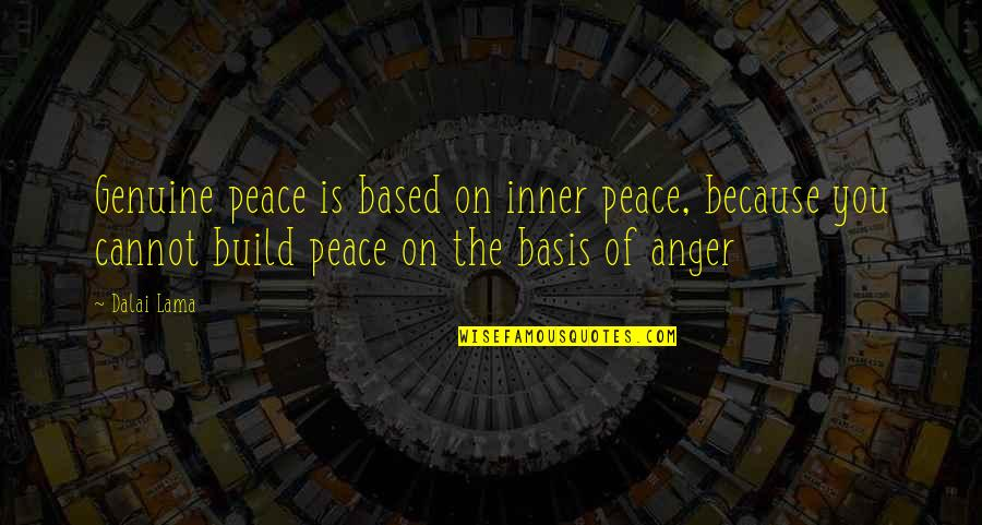 Basis Quotes By Dalai Lama: Genuine peace is based on inner peace, because