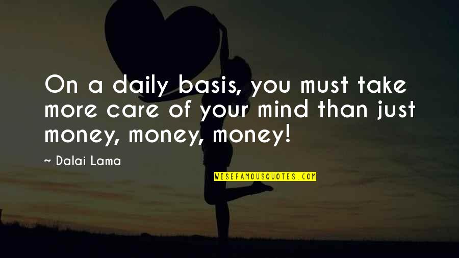 Basis Quotes By Dalai Lama: On a daily basis, you must take more