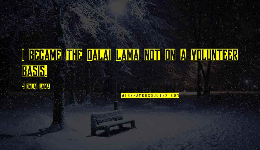 Basis Quotes By Dalai Lama: I became the Dalai Lama not on a
