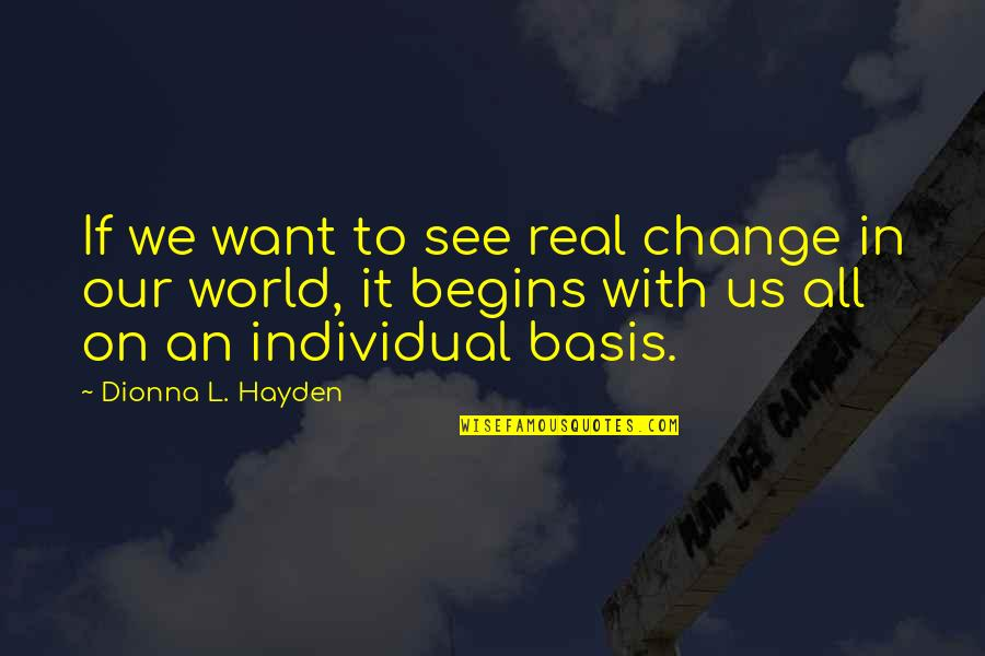 Basis Quotes By Dionna L. Hayden: If we want to see real change in