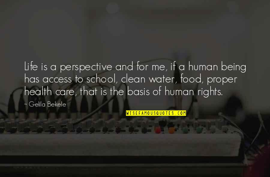Basis Quotes By Gelila Bekele: Life is a perspective and for me, if
