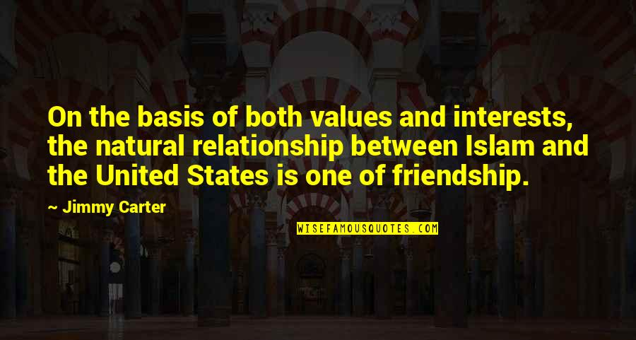 Basis Quotes By Jimmy Carter: On the basis of both values and interests,