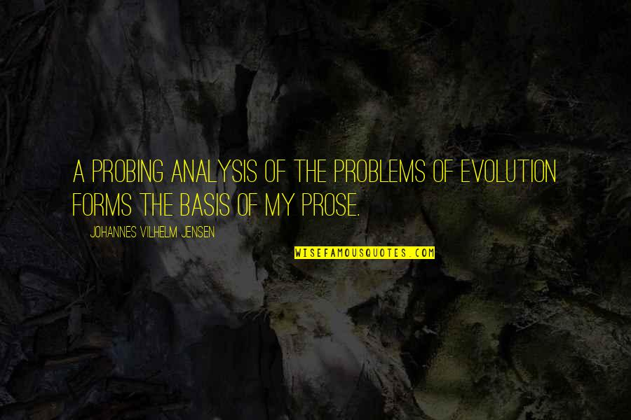 Basis Quotes By Johannes Vilhelm Jensen: A probing analysis of the problems of evolution