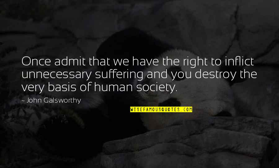 Basis Quotes By John Galsworthy: Once admit that we have the right to