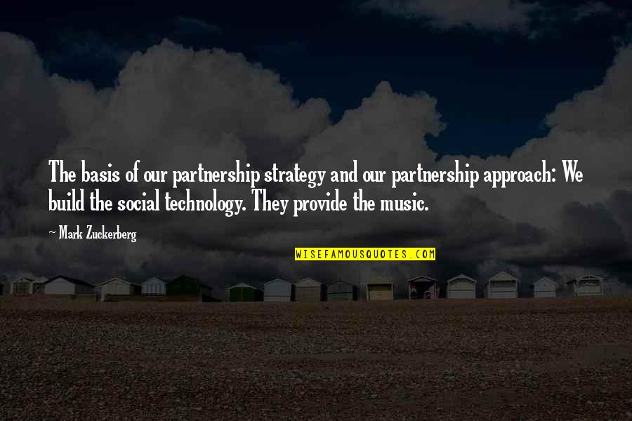 Basis Quotes By Mark Zuckerberg: The basis of our partnership strategy and our