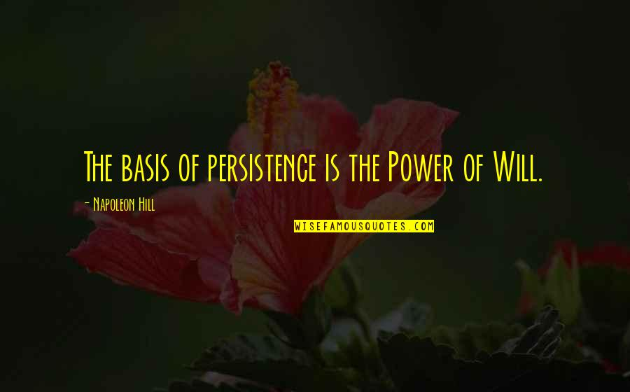 Basis Quotes By Napoleon Hill: The basis of persistence is the Power of