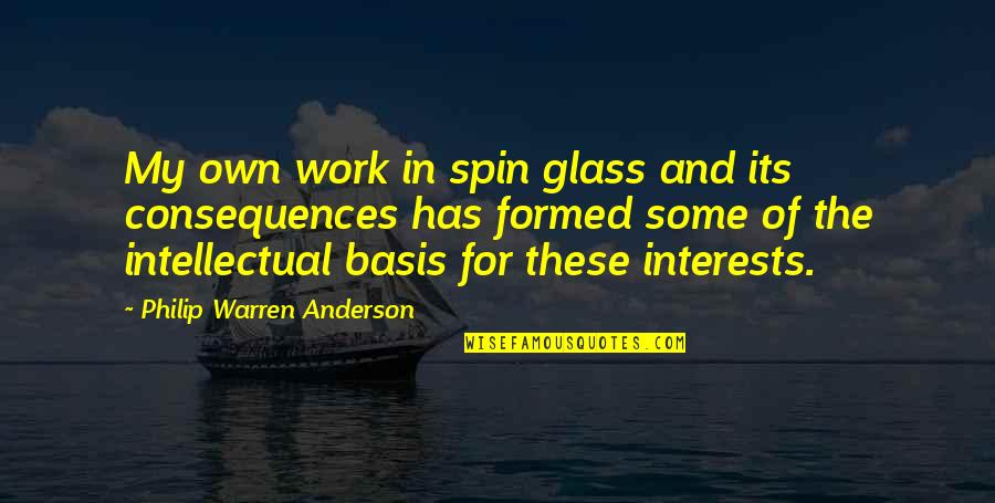 Basis Quotes By Philip Warren Anderson: My own work in spin glass and its