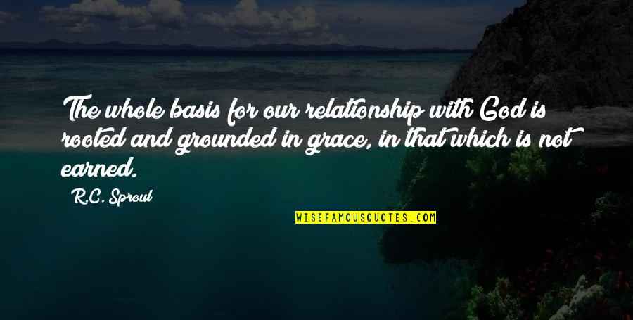 Basis Quotes By R.C. Sproul: The whole basis for our relationship with God