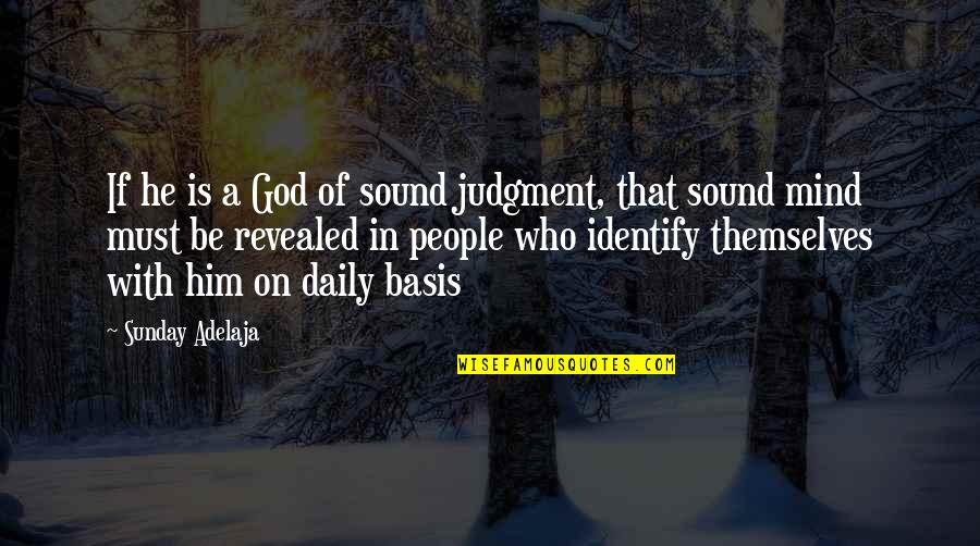 Basis Quotes By Sunday Adelaja: If he is a God of sound judgment,