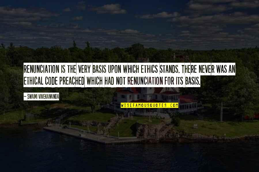 Basis Quotes By Swami Vivekananda: Renunciation is the very basis upon which ethics