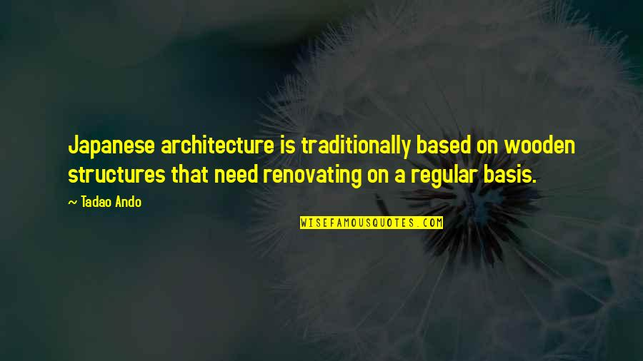 Basis Quotes By Tadao Ando: Japanese architecture is traditionally based on wooden structures
