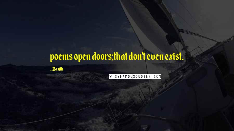 Basith quotes: poems open doors;that don't even exist.