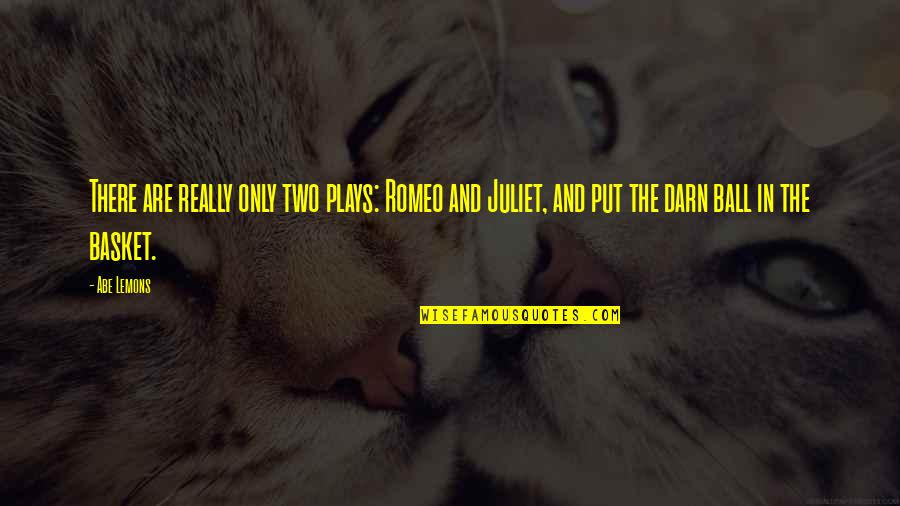Basket Quotes By Abe Lemons: There are really only two plays: Romeo and