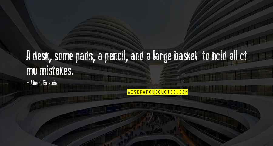 Basket Quotes By Albert Einstein: A desk, some pads, a pencil, and a