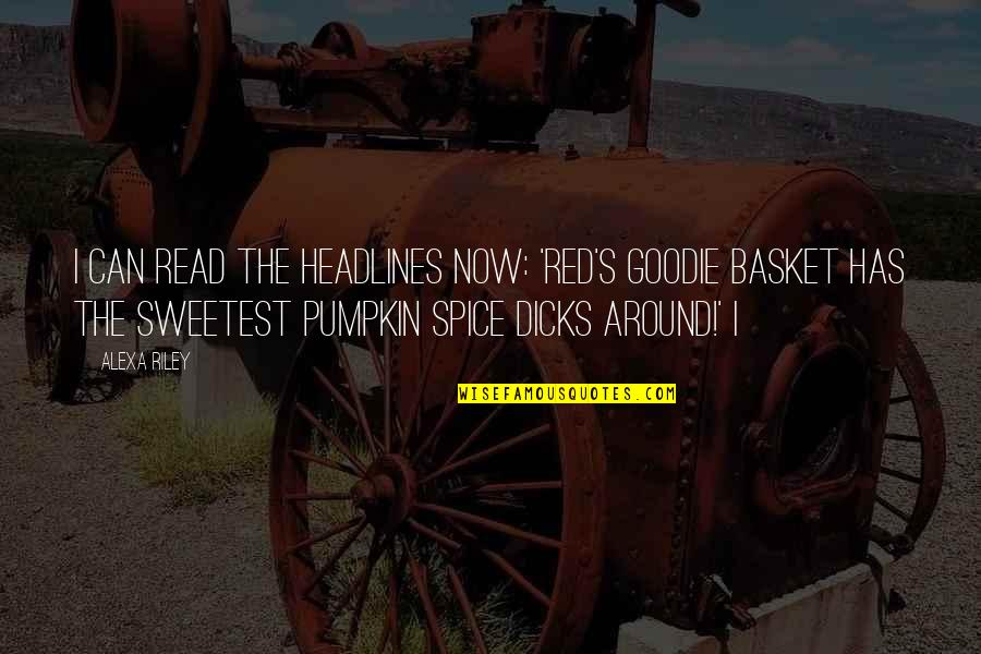 Basket Quotes By Alexa Riley: I can read the headlines now: 'Red's Goodie
