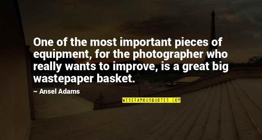 Basket Quotes By Ansel Adams: One of the most important pieces of equipment,