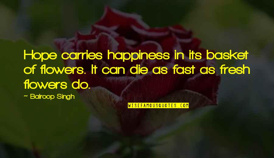 Basket Quotes By Balroop Singh: Hope carries happiness in its basket of flowers.