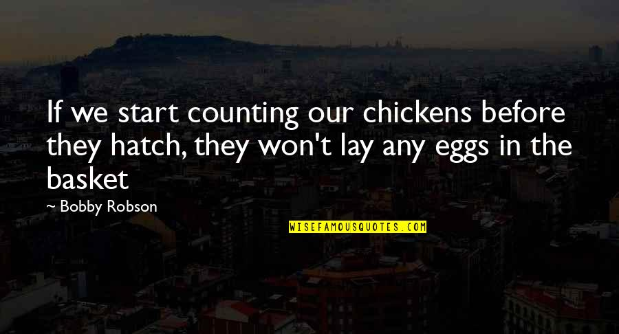 Basket Quotes By Bobby Robson: If we start counting our chickens before they