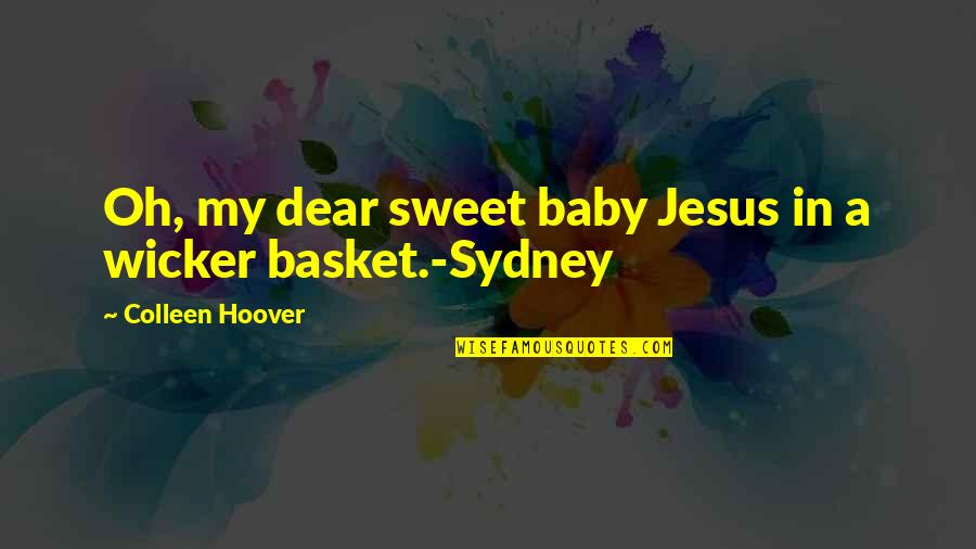 Basket Quotes By Colleen Hoover: Oh, my dear sweet baby Jesus in a