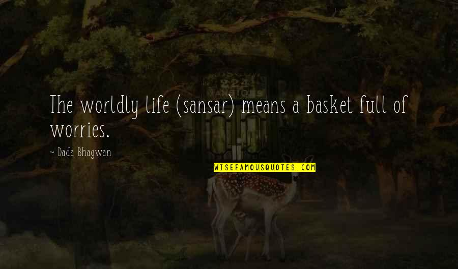 Basket Quotes By Dada Bhagwan: The worldly life (sansar) means a basket full