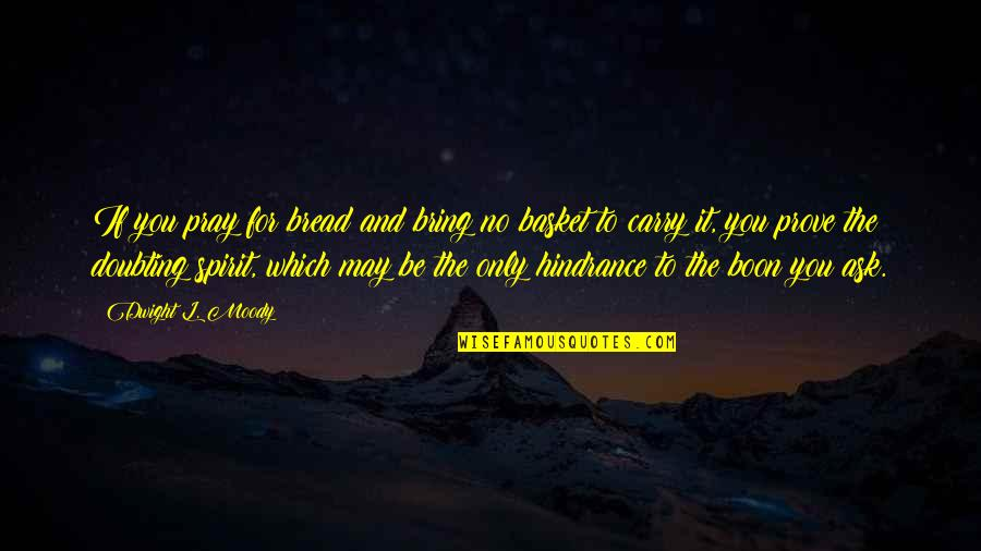 Basket Quotes By Dwight L. Moody: If you pray for bread and bring no