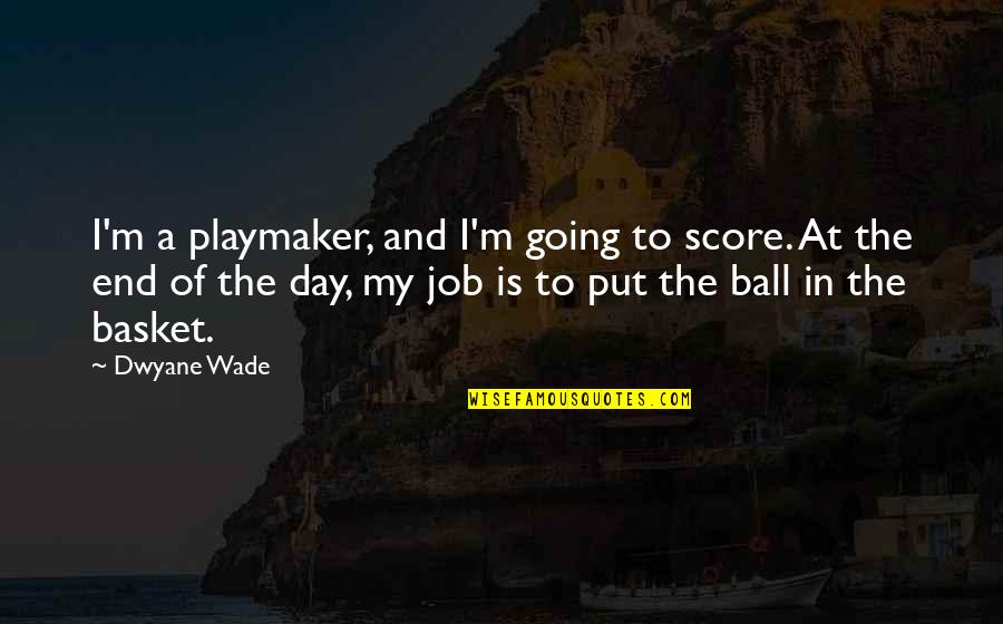 Basket Quotes By Dwyane Wade: I'm a playmaker, and I'm going to score.