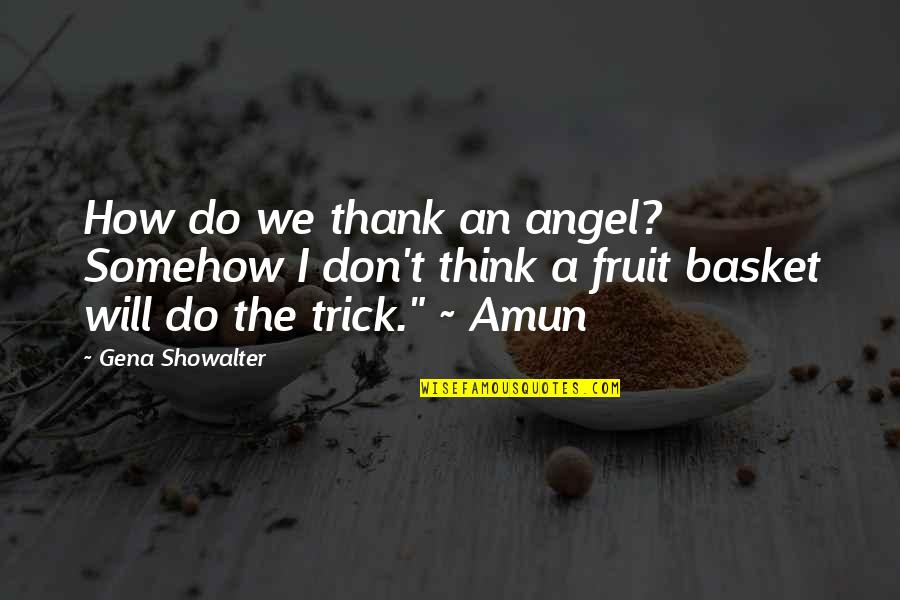 Basket Quotes By Gena Showalter: How do we thank an angel? Somehow I