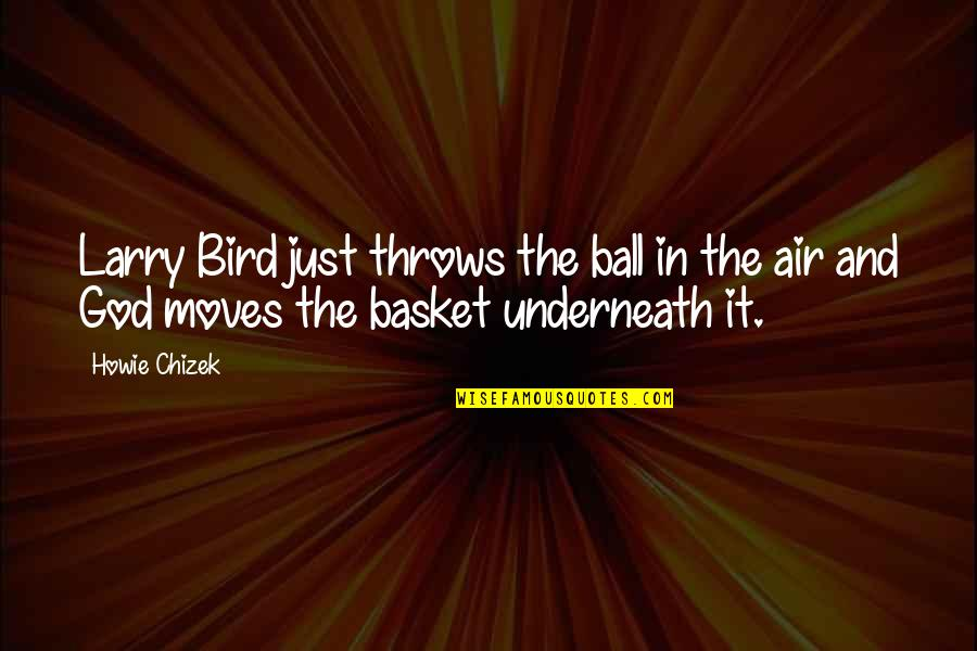 Basket Quotes By Howie Chizek: Larry Bird just throws the ball in the