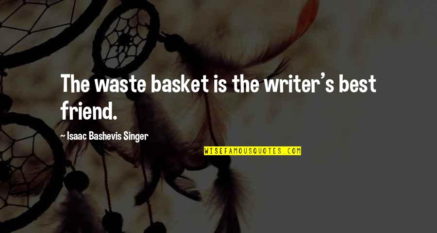 Basket Quotes By Isaac Bashevis Singer: The waste basket is the writer's best friend.