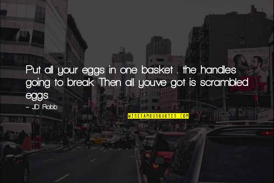Basket Quotes By J.D. Robb: Put all your eggs in one basket ...