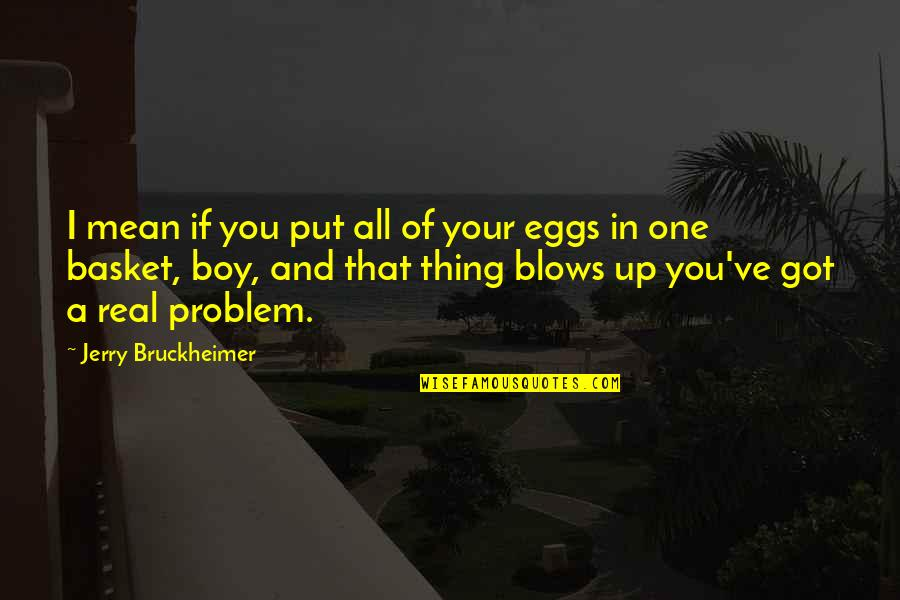 Basket Quotes By Jerry Bruckheimer: I mean if you put all of your